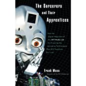 The Sorcerers and Their Apprentices: How the Digital Magicians of the MIT Media Lab Are Creating the Innovative Technologies That Will Transform Our Lives | [Frank Moss]