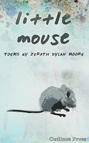 Little Mouse: Poems by Zeraph Dylan Moore PDF
