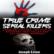 True Crime Serial Killers: Cannibal Killers   Livre audio Auteur(s) : Joseph Exton Narrateur(s) : Dave Wright
