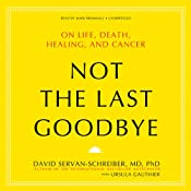 Not the Last Goodbye: On Life, Death, Healing, and Cancer | [David Servan-Schreiber, Ursula Gauthier]