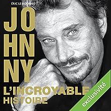 Johnny : L'incroyable histoire | Livre audio Auteur(s) : Eric Le Bourhis Narrateur(s) : Jean-Marie Fonbonne