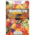 """L'alimentation crue : 400 recettes - Une application pratique de """"L'alimentation ou la 3e m�decine"""""""