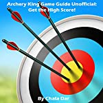 Archery King Game Guide (Unofficial): Get the High Score! | Chala Dar