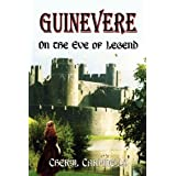 Guinevere: On the Eve of Legend ~ Cheryl Carpinello