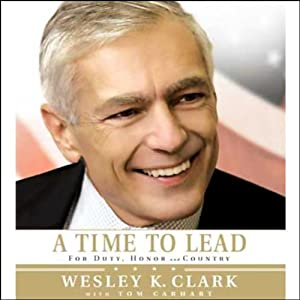 A Time to Lead: For Duty, Honor, and Country | [Wesley K. Clark, Tom Carhart]