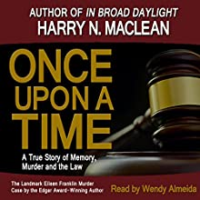 Once Upon A Time, A True Story of Memory, Murder and the Law (       UNABRIDGED) by Harry N. MacLean Narrated by Wendy Almeida