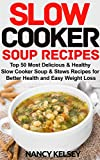 Slow Cooker Soup Recipes: Top 50 Most Delicious & Healthy Slow Cooker Soup Recipes for Better Health and Easy Weight Loss