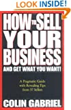 How to Sell Your Business - And Get What You Want!: A Pragmatic Guide With Revealing Tips from 57 Sellers