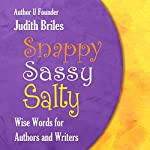 Snappy Sassy Salty: Wise Words for Authors and Writers | Judith Briles
