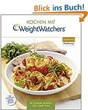 Kochen mit Weight Watchers: 90 leckere Rezepte f�r jeden Tag nach dem ProPoints� Plan