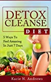 Detox Cleanse Diet: 5 Ways To Feel Amazing in Just 7 Days