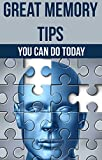 Great Memory Tips You Can Do Today: (memory, memory improvement, memory and concentration, cognitive psychology, cognitive science, self help, neuroscience, ... brainstorm, reading, assessment, study)