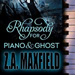 Rhapsody for Piano and Ghost | Z. A. Maxfield