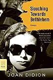 Slouching Towards Bethlehem: Essays (FSG Classics) (0374531382) by Didion, Joan