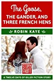 img - for The Goose, The Gander, and Three French Hens: 12 Days of Christmas series (A Short Story) book / textbook / text book