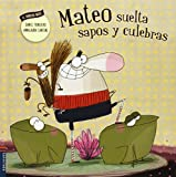 img - for Mateo suelta sapos y culebras (Spanish Edition) (El Fabuloso Mateo) book / textbook / text book