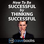 How to Be Successful by Thinking Successful |  Crave Books