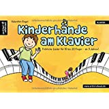 Kinderhände am Klavier: Fröhliche Lieder für 10 bis 20 Finger - ab 3 Jahren!
