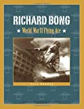 Richard Bong: World War II Flying Ace (Badger Biographies Series)