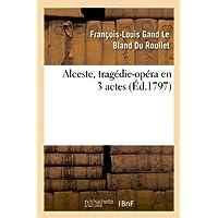 Alceste, tragédie-opéra en 3 actes, remise au théâtre de la République et des Arts: , le 13 messidor an Ve. La...