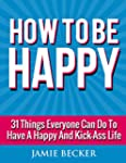 How To Be Happy: 31 Things Everyone C...