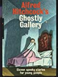 Alfred Hitchcocks Ghostly Gallery: Eleven spooky stories for young people