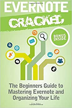 Evernote Cracked: The Beginners Guide On How To Master Evernote And Organize Your Life e-book
