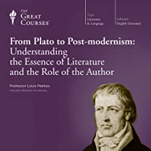 From Plato to Post-modernism: Understanding the Essence of Literature and the Role of the Author  by The Great Courses Narrated by Professor Louis Markos