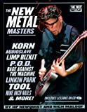 The New Metal Masters: Korn * Audioslave * Limp Bizkit * P.O.D. * Rage Against the Machine * Linkin Park * Tool * and more! (Way They Play)