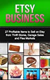 Etsy Business: 11 Amazing Items That Can Make You Spectacular Profits While Selling on Etsy! (etsy, selling on etsy, etsy marketing, how to sell on etsy, ... etsy 101, etsy for beginners, etsy empire)