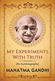 My Experiments with Truth: An Autobiography of Mahatma Gandhi (
