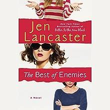 The Best of Enemies (       UNABRIDGED) by Jen Lancaster Narrated by Julia Whelan, Emily Rankin