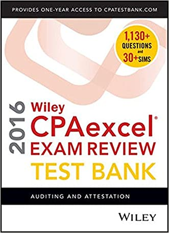Wiley CPAexcel Exam Review 2016 Test Bank: Auditing and Attestation written by O. Ray Whittington