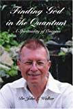 Finding God in the Quantum: A Spirituality of Oneness (0595399851) by Walker, John
