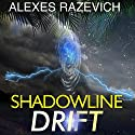 Shadowline Drift: A Metaphysical Thriller Audiobook by Alexes Razevich Narrated by Joel Froomkin