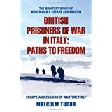 British Prisoners of War in Italy: Paths to Freedomby Malcolm Edward Tudor