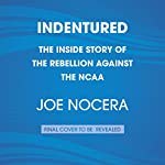 Indentured: The Inside Story of the Rebellion Against the NCAA | Joe Nocera,Ben Strauss