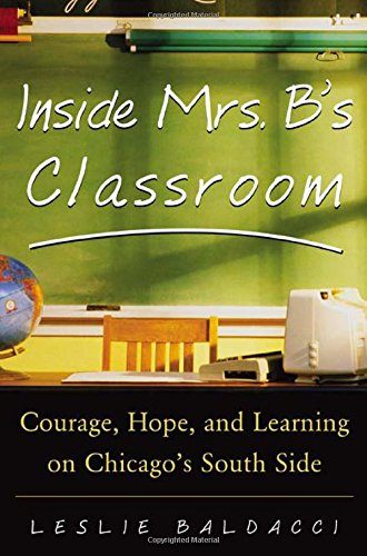 Inside Mrs. B.'s Classroom : Courage, Hope, and Learning...
