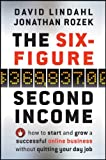 The Six-Figure Second Income: How To Start and Grow A Successful Online Business Without Quitting Yo