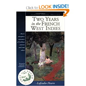 Two Years in the French West Indies (Lost and Found: Classic Travel Writing) Lafcadio Hearn and Raphael Confiant