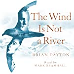 The Wind Is Not a River | Brian Payton