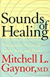 Sounds of Healing: A Physician Reveals the Therapeutic Power of Sound, Voice, and Music