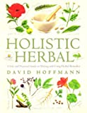 Holistic Herbal: A Safe & Practical Guide to Making & Using Herbal Remedies
