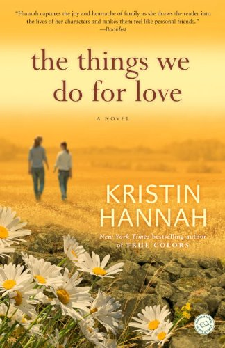 The Things We Do for Love  A Novel, Kristin Hannah