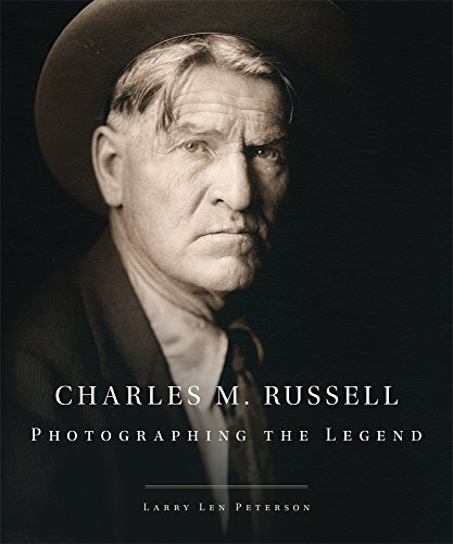 Charles M. Russell: Photographing the Legend (The Charles M. Russell Center Series on Art and Photography of the American West)