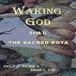 Waking God Book II: The Sacred Rota   Philip F. Harris,Brian L. Doe