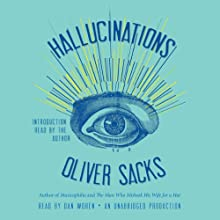 Hallucinations (       UNABRIDGED) by Oliver Sacks Narrated by Dan Woren, Oliver Sacks