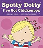 Miriam Moss Spotty Dotty, I've Got Chickenpox