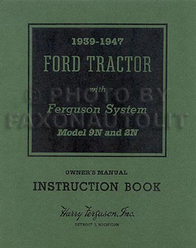 FORD 2N and 9N TRACTOR OWNERS INSTRUCTION & OPERATING MANUAL - USERS GUIDE - 1939 1940 1941 1942 43 1944 1945 1946 1947 (9n Ford Owners Manual compare prices)