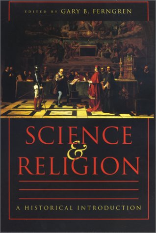 Science and Religion: A Historical Introduction, Gary Ferngren, ed.